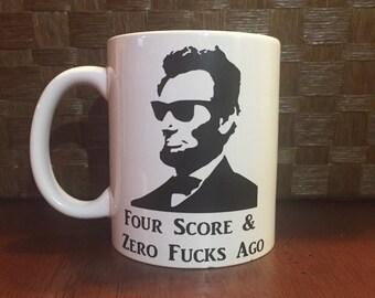 Four Score and Zero Fuc#s Ago.... Abe Lincoln coffee mug.