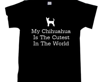 My Chihuahua Chiwawa Is The Cutest In The World T-Shirt TSHIRT SHIRT  T1069