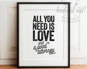 Gift for lawyer, All you need is love and a good attorney, PRINTABLE art, Funny wall art, Funny print, Gift for friend, Funny attorney gift