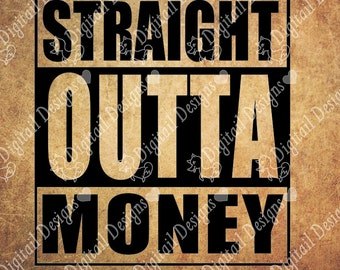 Straight Outta Money Svg Dxf PNG Fcm Eps Ai Cut file For Silhouette Cut File for Cricut. Straight Outta SVG