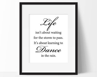Inspirational Quote Print, Life Isn't About Waiting for the Storm to Pass It's About Learning to Dance in the Rain, Instant Download