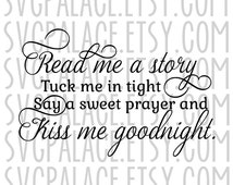 Read Me A Story Tuck Me In Tight Tell Me You Love Me Kiss Me Goodnight. Bedtime Quote. SVG. Cut File. Cricut. MTC. SCAL. Silhouette.