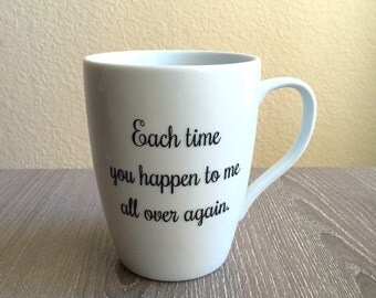 Each time you happen to me all over again, quote mug, love quote, Edith Wharton, The Age Of Innocence