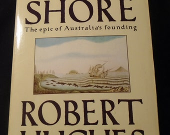 The FATAL SHORE The Epic of Australia' s Founding by Robert Hughes Australia History Book Vintage 1987