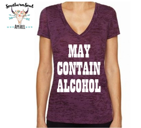 May Contain Alcohol Women's Burnout V Neck T Shirt, Country T Shirt, Southern T Shirt, Country Concert Shirt