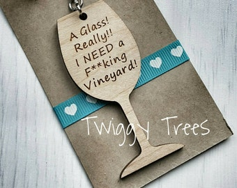 Wooden Keyring A Glass!Really!! I NEED a F**cling Vineyard rude sweary Excellent Wine Lover Gift