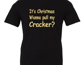 It's Christmas, Wanna Pull My Cracker Christmas T-Shirt. Ugly Christmas Shirt. Santa Shirt. Funny Christmas Tee.