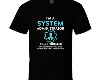 System Administrator t-shirt. System Administrator tshirt for him or her. System Administrator tee as a System Administrator idea gift shirt