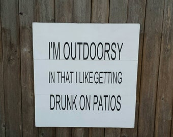 Wine Decor, Drunk on Patios Sign, I'm Outdoorsy In That I Like Getting Drunk on Patios Wood Sign, Patio Decor