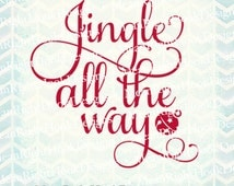 Jingle All The Way svg, Christmas SVG, winter svg, holiday svg, INSTANT DOWNLOAD vector files for cutting machines - svg, png, dxf, eps