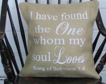 Burlap Pillow- Song Of Solomon 3:4, I Have Found The One Whom My Soul Loves, Sentimental Pillow, Love, Wedding Gift, Anniversary Gift