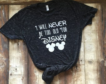 I Will Never Be Too Old For Disney Adult T-shirt