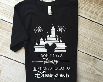 I Don't Need Therapy I Just Need To Go To Disneyland Disney World Adult T-shirt // Tee