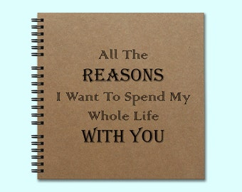 All The Reasons I Want To Spend My Whole Life With You - Hardcover Book, Unique Journal, Personalized book, Writing Journal