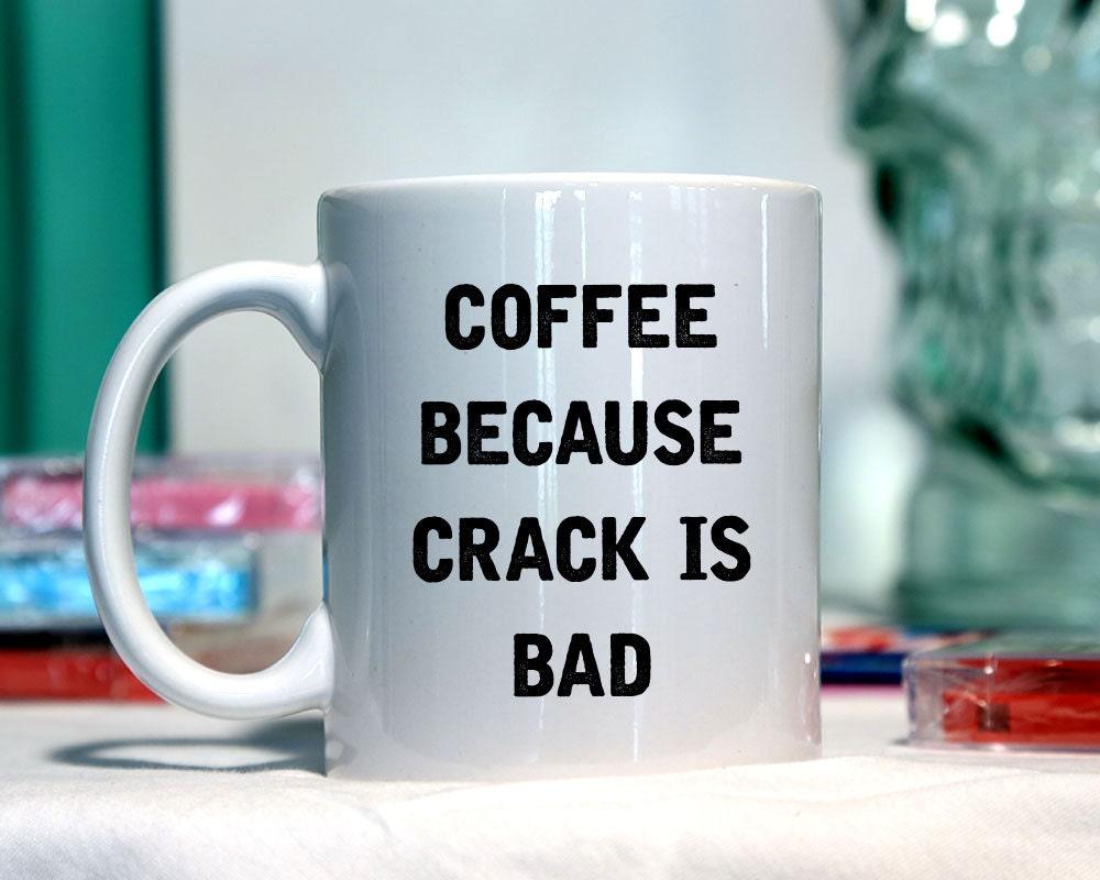 Coffee because crack is bad Ceramic coffee mug funny