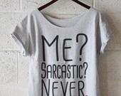 Me? Sarcastic? Never. Hipster Tshirt, Off Shoulder Shirt, Slouchy Shirt, women tshirt, graphic tee, funny tshirt, sarcasm, sarcastic S-XXL