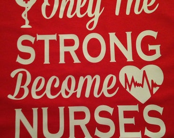 Only the Strong become Nurses t-shirt
