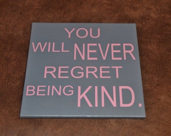 You Will NEVER Regret Being KIND Cute Quote Sign. Solid Wood, Hand Painted 1-Sided Sign. Custom Made - Options Available!!