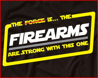 The Firearms Are Strong With This One Shirt Funny Gun Shirt Gift For Pro Guns