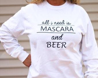 """Beer Shirt for Women- """"Beer Gift"""" Long Sleeve shirt, Womens T-Shirt, Drinking Shirt, Party Shirt """"All I need is Mascara and Beer"""""""