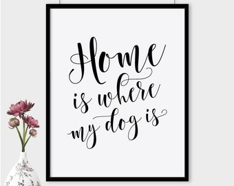 Home is where my dog is print, printable poster, typography print, printable quote, wall   decor, wall art, typography poster