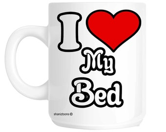 I Love My Bed Novelty Gift Mug shan30