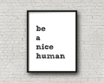 Be A Nice Human, Printable Art, Inspirational Wall Art, Motivational Poster, Motivational Quote, Typography Poster, Inspirational Print, Art