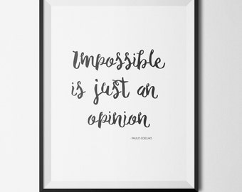 Impossible Is Just an Opinion, Paulo Coelho quote, Printable Art, Digital, Instant Download, Typography, Home Decor