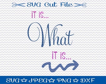 It Is What It Is SVG File / SVG Cut File /  SVG Download / Silhouette Cameo / Digital Download / Funny svg cut file