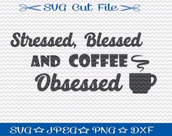 Stressed Blessed and Coffee Obessed SVG File / SVG Cut File /  SVG Download / Silhouette Cameo / Digital Download / Coffee Lover svg