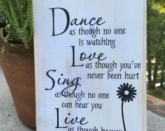 Dance as though,FREE SHIPPING,BFF gift,wood sign,inspirational quote,love as though,wall decor,sing as though,live as though,wall sign