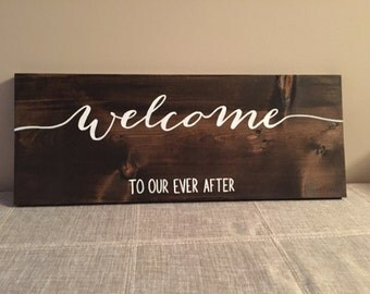 Welcome to our ever after - wooden hand painted wedding sign