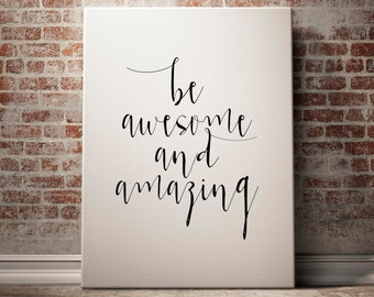 Be Awesome And Amazing, Inspirational Quote, Inspirational Wall Art, Black And White Quote, Word Art, Quote Art Print, Inspirational Decor