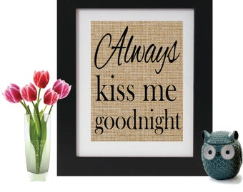 Always kiss me goodnight Burlap Sign - Quote on burlap - Love quotes - Couples Gift - Kiss Me - Engagement Gifts - Shower Gift - Burlap sign
