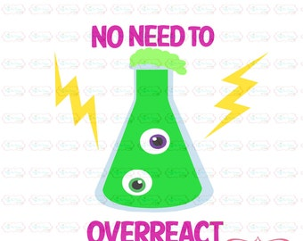 No need to overreact SVG, DXF, EPS cut file science svg school svg learning svg