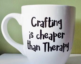 Gift for Craft lover, Crafter Coffee Mug, Craft Lover Coffee Mug, Crafting Quote, Cheaper than Therapy, Craft Humour, Craft Room Decor,
