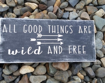 All Good Things Are Wild and Free Wood sign
