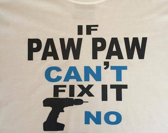 If Paw Paw/Daddy Cant Fix No One Can