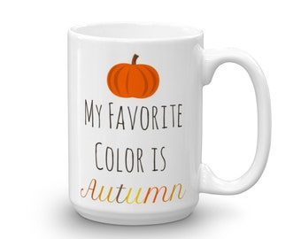 Fall Coffee Mug, My Favorite Color Is Autumn, Coffee Cup with Fall sayings