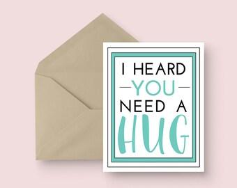 Sympathy Card - I Heard You Need A Hug - Funny Sympathy Card - Sorry Card - Just Because Card - Thinking of You Card