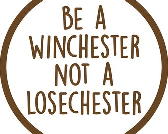 Be A Winchester Not A Losechester Badge