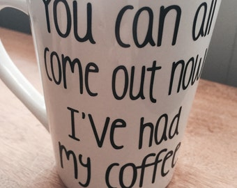 You Can all come out now ...Funny coffee mug