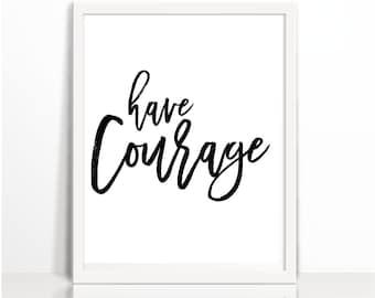 Have Courage, Motivatinal Wall Print, Minimalist Decor, Modern Home Design, Black and White, Typography, Brush, Black
