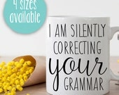 I Am Silently Correcting Your Grammar, Teacher Mug, Funny Quote, Mug Gift, Coffee Cup Gift, Gift For Teacher, Teacher Humor, Cute Mugs