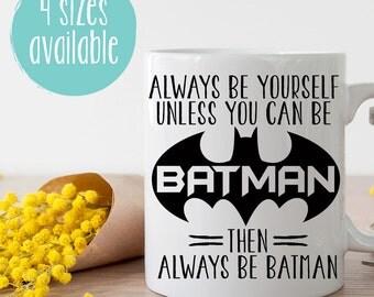 Always Be Yourself Unless You Can Be Batman Then Always Be Batman Mug, Batman Mug, Batman Coffee Cup, Fathers Day Batman Mug, Coffee Mug
