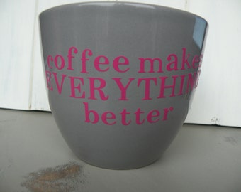 Coffee makes Everything Better mug