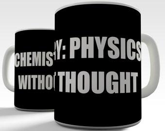 Chemistry Physics Without Thought Ceramic Mug