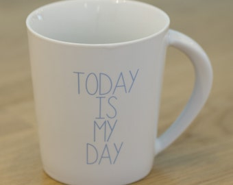 "Mug Cup ""Today is my day"""