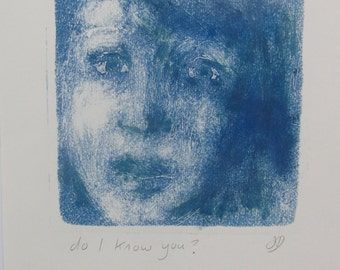 Do I know you?  Original Monoprint
