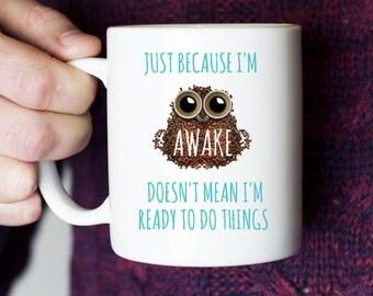 "Funny Coffee Mug ""Just because I'm awake..."""